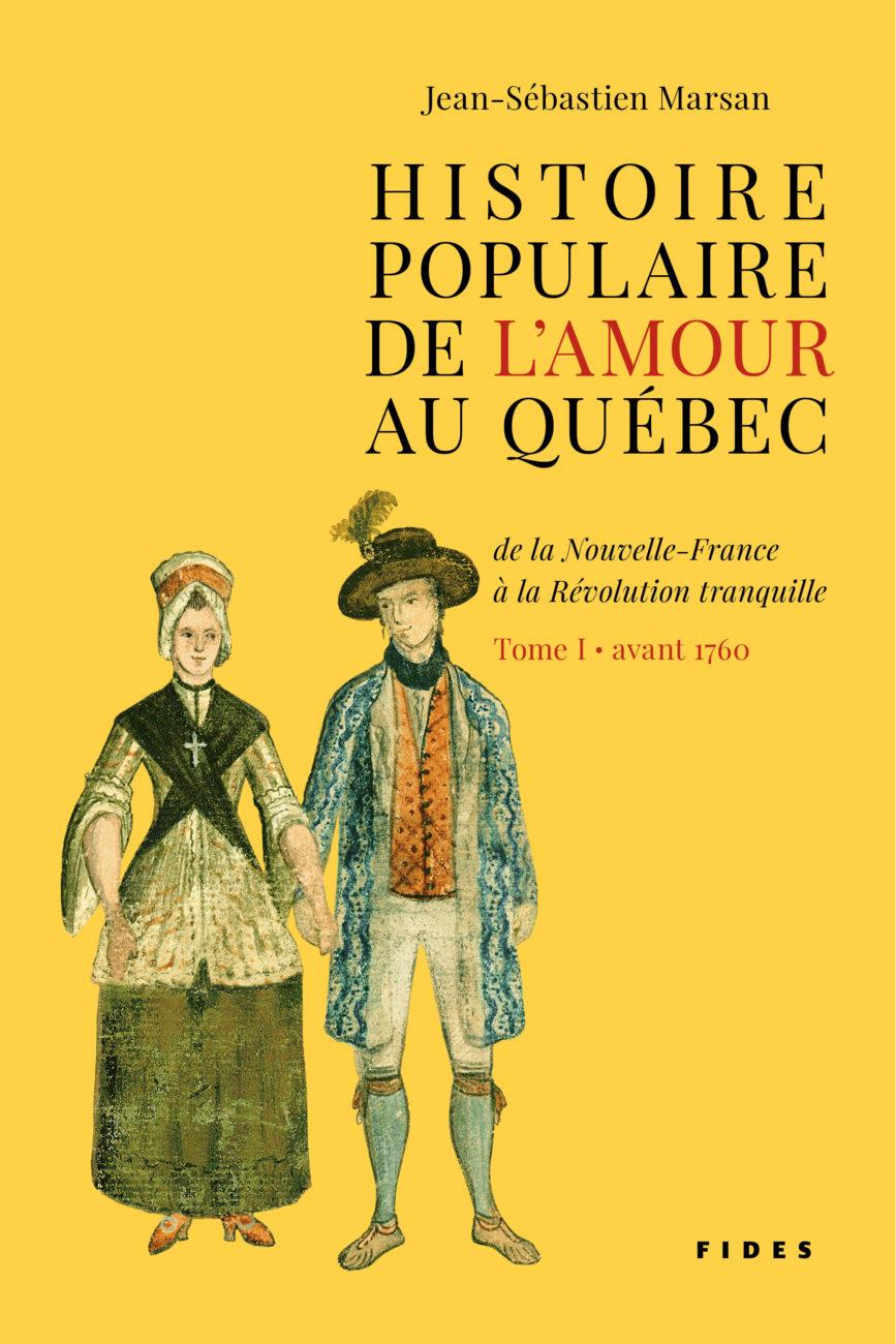 Jean-Sébastien Marsan. Histoire populaire de l'amour au Québec de la Nouvelle-France à la Révolution tranquille (Fides)